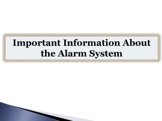 Important Information About the Alarm System