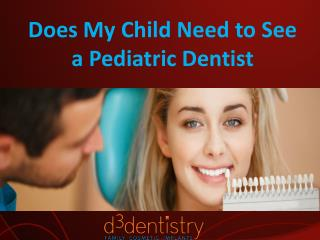 Does My Child Need to See a Pediatric Dentist