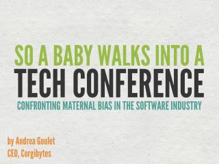 So a Baby Walks Into a Tech Conference: Confronting Maternal Bias in the Software Industry