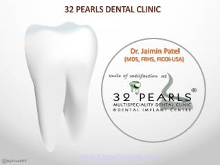 Chief Dental Clinic in Ahmedabad | Dentist in Ahmedabad - 32 Pearls Dental Clinic