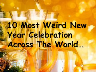 10 Most Exceptional New Year Celebrations Around The World