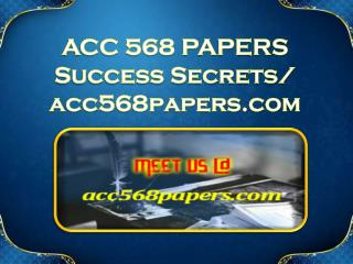 ACC 568 PAPERS Success Secrets/ acc568papers.com