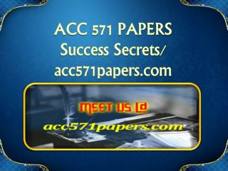 ACC 571 PAPERS Success Secrets/ acc571papers.com
