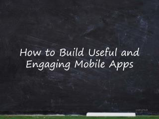 How to Build Useful and Engaging Mobile Apps