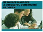 RESOURCE MANAGER:  A SUCCESFUL SCHEDULING PROGRAM