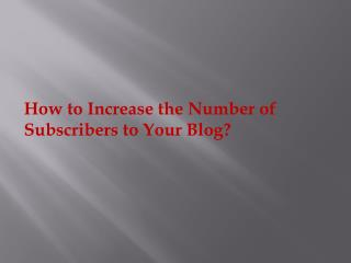 How to Increase the Number of Subscribers to Your Blog?