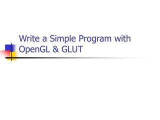 Write a Simple Program with OpenGL  GLUT