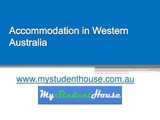 Accommodation in Western Australia - www.mystudenthouse.com.au