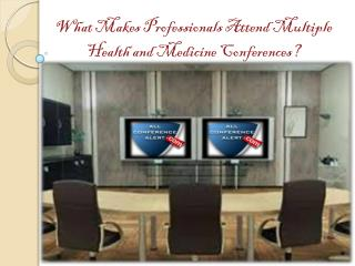 What Makes Professionals Attend Multiple Health and Medicine Conferences?