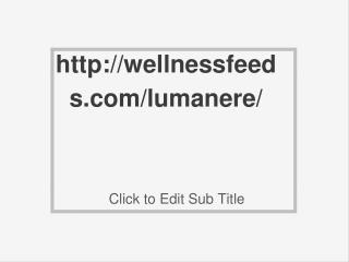 http://wellnessfeeds.com/lumanere/