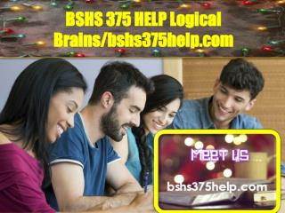 BSHS 375 HELP Logical Brains/bshs375help.com