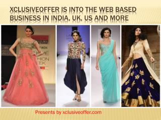 Xclusiveoffer is into the web based business in India, UK, US and more