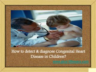 How to detect & diagnose congenital heart disease in children