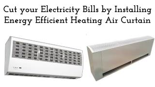 Cut your Electricity Bills by Installing Energy Efficient Heating Air Curtain