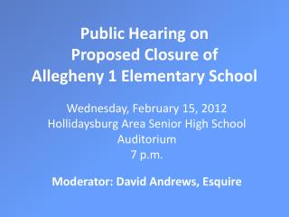 Public Hearing on  Proposed Closure of  Allegheny 1 Elementary School