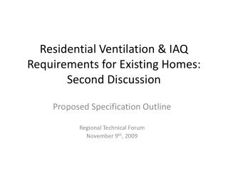 Residential Ventilation  IAQ Requirements for Existing Homes: Second Discussion