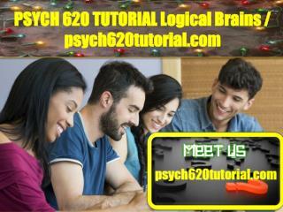 PSYCH 620 TUTORIAL Logical Brains/psych620tutorial.com