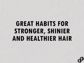 Great habits for stronger, shinier and healthier Hair