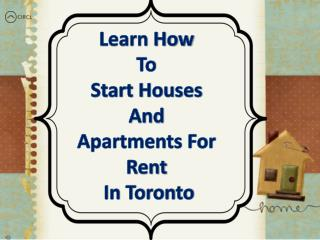 Learn how to start houses and apartments for rent in Toronto