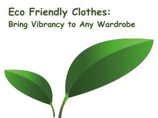 Eco friendly clothes: Bring Vibrancy to Any Wardrobe