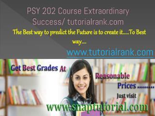 PSY 202 Course Extraordinary Success/ tutorialrank.com