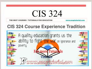 CIS 324 Course Experience Tradition / snaptutorial.com