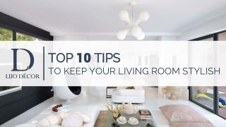 Top 10 Tips To Keep Your Living Room Stylish