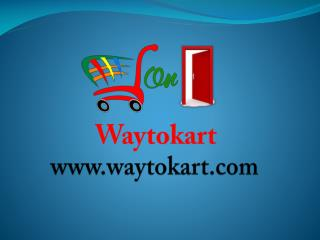 Waytokart is into the internet business shopping at anywhere in this world