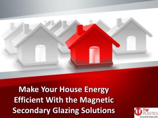 Make Your House Energy Efficient With the Magnetic Secondary Glazing Solutions