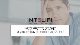 WHY WORRY ABOUT BACKGROUND CHECK SERVICES