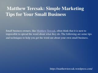 3.	Matthew Tercsak: Simple Marketing Tips for Your Small Business