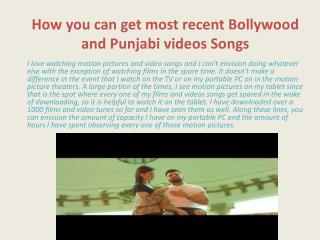 How you can get most recent Bollywood and Punjabi videos Songs