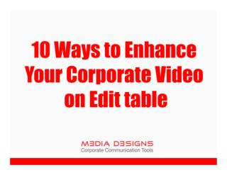 10 Ways to Enhance your Corporate Video on Edit Table