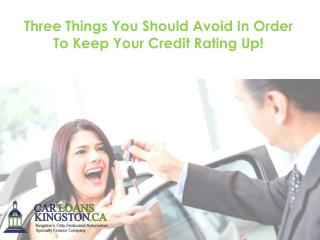 Three Things You Should Avoid In Order To Keep Your Credit Rating Up!