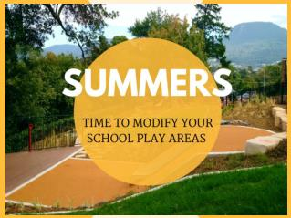 Summers time to modify your school play areas