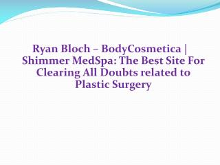 Ryan Bloch – Bodycosmetica & Shimmer MedSpa - The Best Site For Plastic Surgery