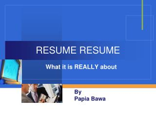 By Papia Bawa RESUME RESUME