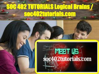 SOC 402 TUTORIALS Logical Brains / soc402tutorials.com