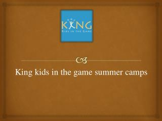 King kids in the game summer camps