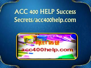 ACC 400 HELP Success Secrets/acc400help.com