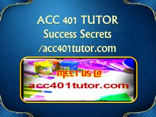 ACC 401 TUTOR Success Secrets/acc401tutor.com
