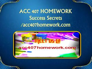 ACC 407 HOMEWORK Success Secrets/acc407homework.com