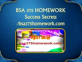 BSA 375 HOMEWORK Success Secrets/bsa375homework.com