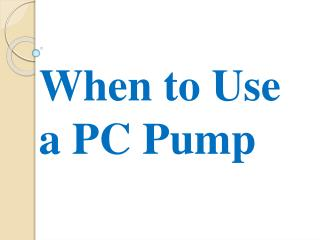 When to Use a PC Pump