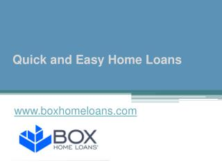 Quick and Easy Home Loans - www.boxhomeloans.com