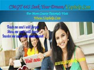 CMGT 445 Seek Your Dream /uophelp.com