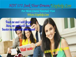 HST 175 Seek Your Dream /uophelp.com