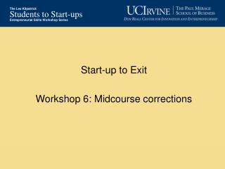 Start-up to Exit  Workshop 6: Midcourse corrections