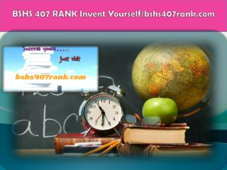 BSHS 407 RANK Invent Yourself/bshs407rank.com