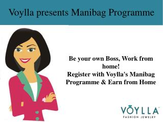 Be your own boss, work from home! Register with Voylla's Manibag Program & Earn from Home